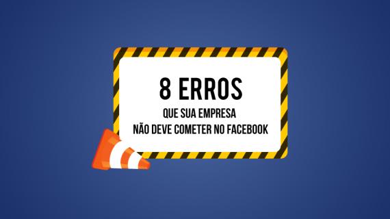 8 erros que sua empresa não deve cometer no Facebook
